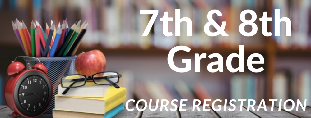 7th & 8th Grade Course Registration